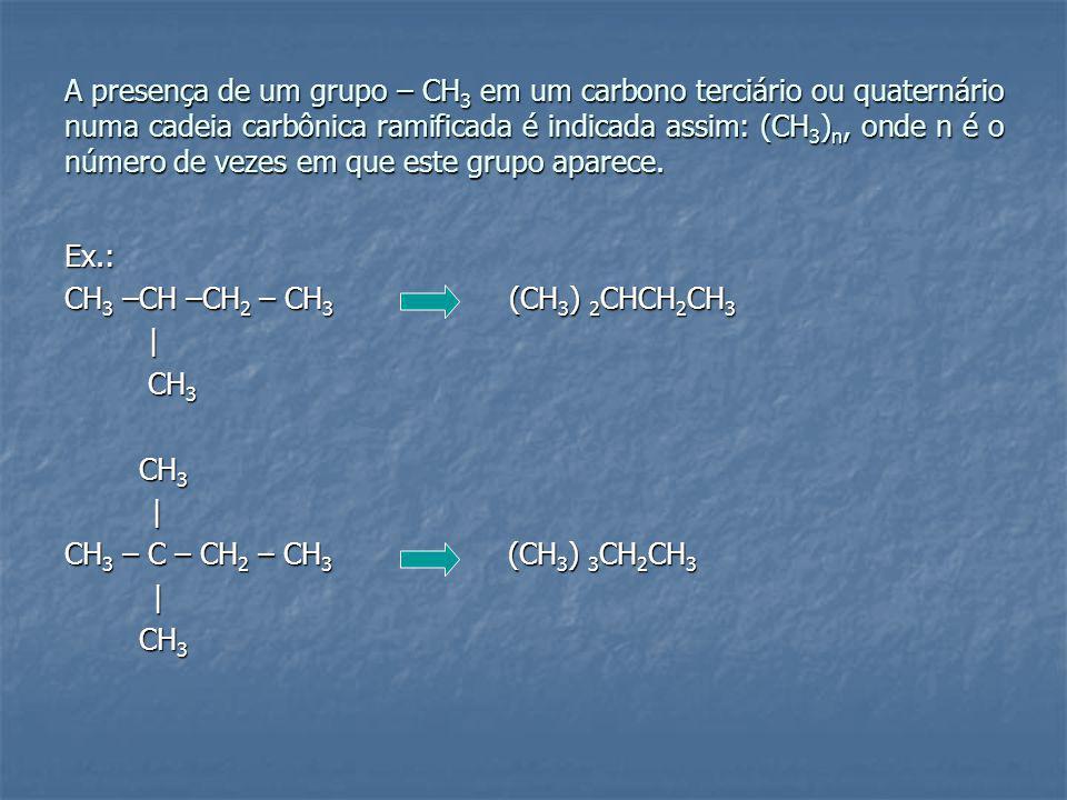 A presença de um grupo – CH3 em um carbono terciário ou quaternário numa cadeia carbônica ramificada é indicada assim: (CH3)n, onde n é o número de vezes em que este grupo aparece.