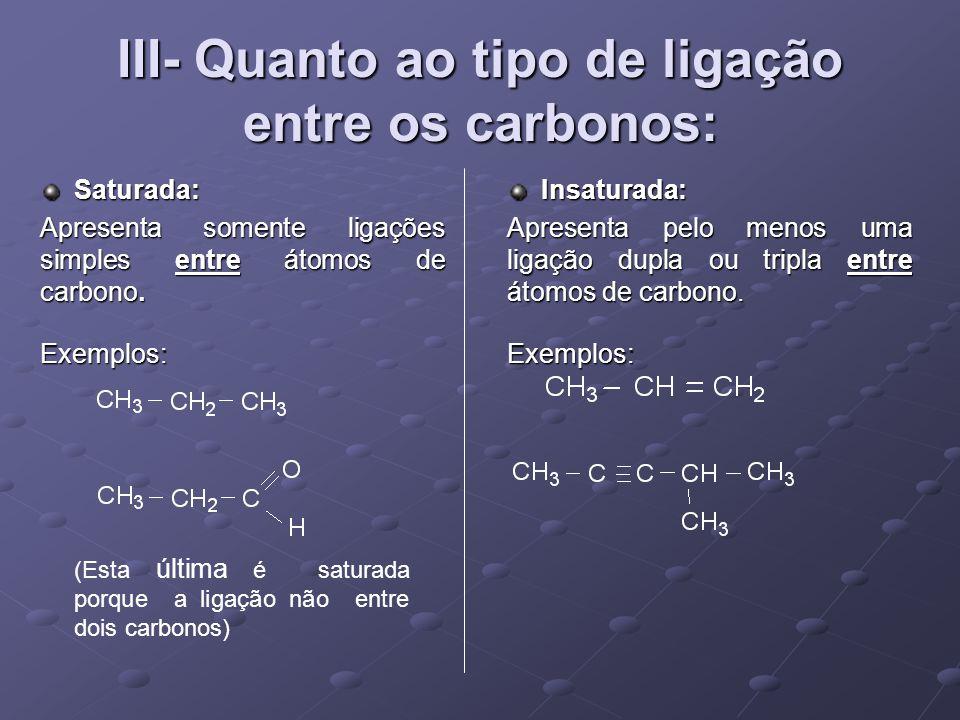 III- Quanto ao tipo de ligação entre os carbonos: