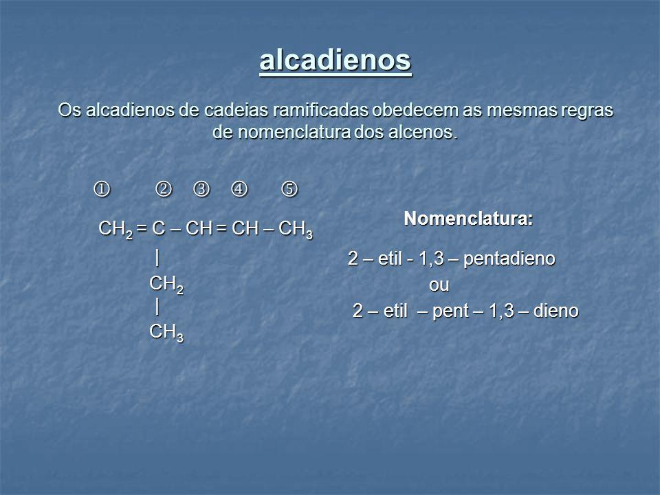 alcadienos Os alcadienos de cadeias ramificadas obedecem as mesmas regras de nomenclatura dos alcenos.