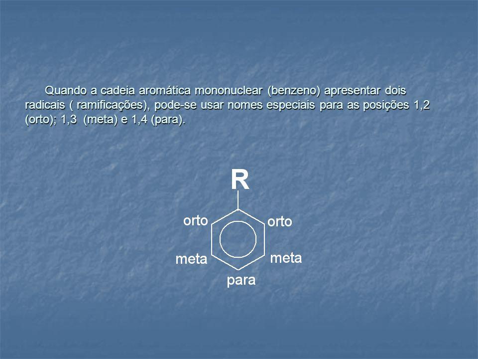 Quando a cadeia aromática mononuclear (benzeno) apresentar dois radicais ( ramificações), pode-se usar nomes especiais para as posições 1,2 (orto); 1,3 (meta) e 1,4 (para).