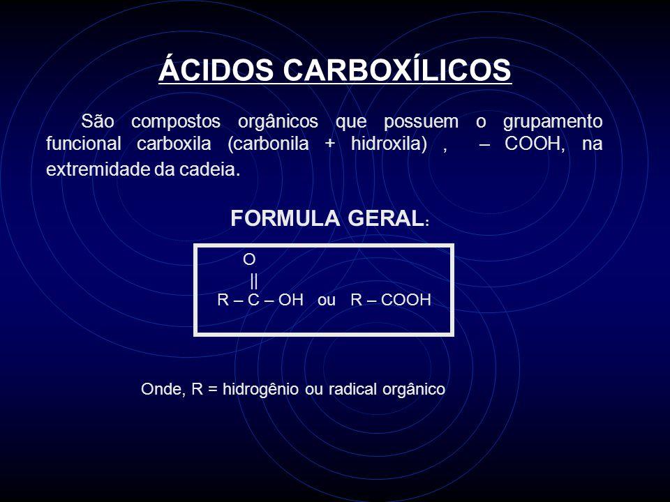 ÁCIDOS CARBOXÍLICOS FORMULA GERAL: