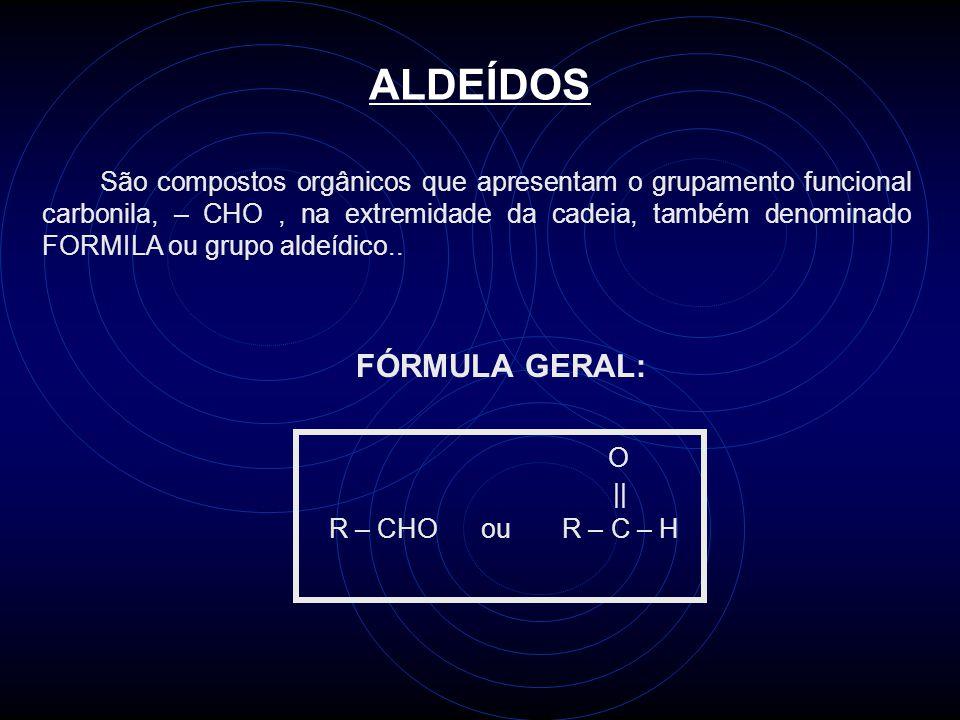ALDEÍDOS FÓRMULA GERAL: