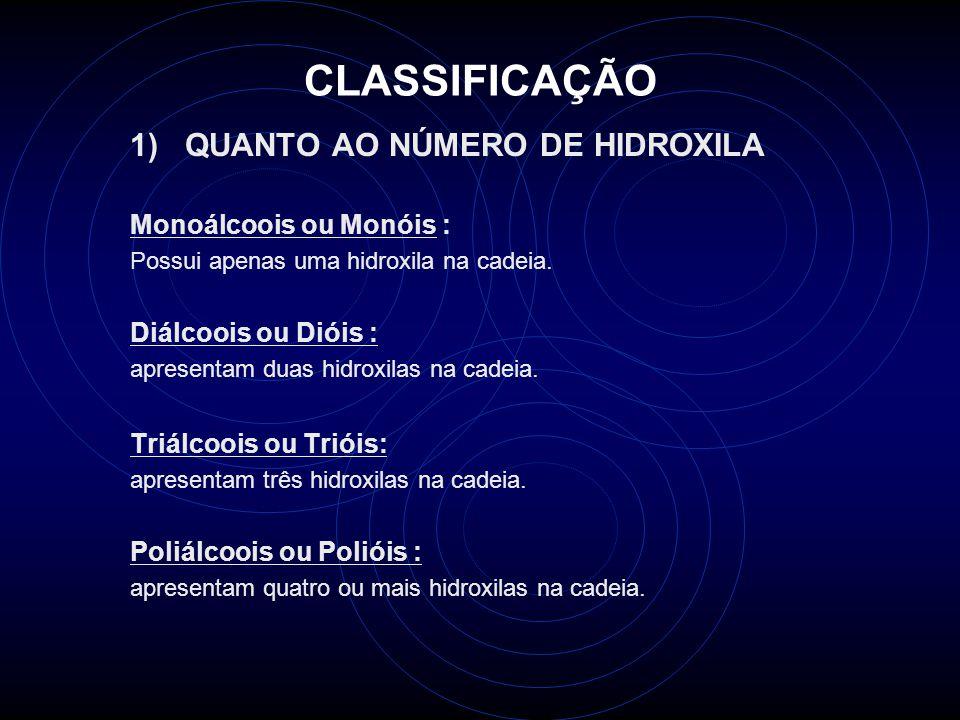CLASSIFICAÇÃO 1) QUANTO AO NÚMERO DE HIDROXILA Monoálcoois ou Monóis :