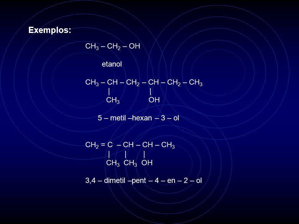 Exemplos: CH3 – CH2 – OH etanol CH3 – CH – CH2 – CH – CH2 – CH3 | |