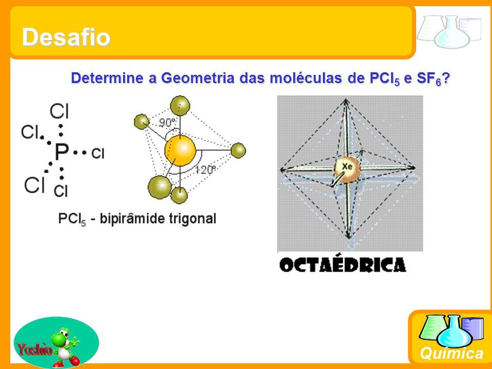 Desafio Determine a Geometria das moléculas de PCl5 e SF6 Yoshio