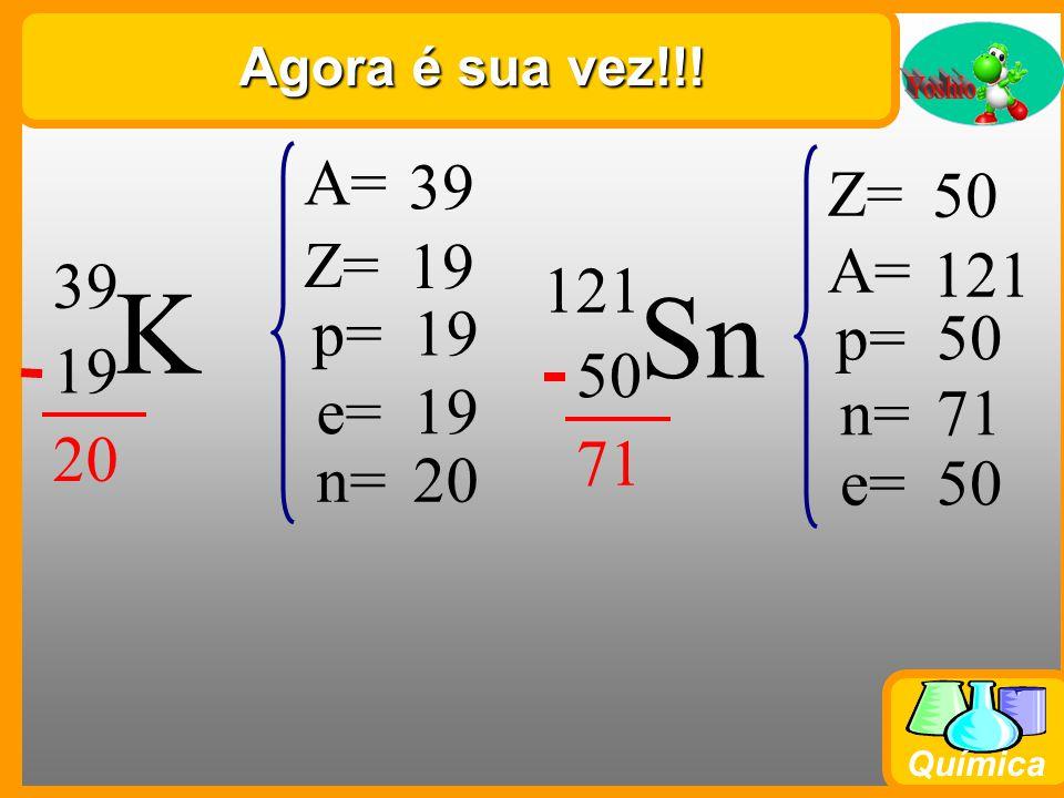 Agora é sua vez!!! A= 39. Z= 50. Z= 19. A= 121. 39. 121. K. Sn. p= 19. p= 50. 19. 50.