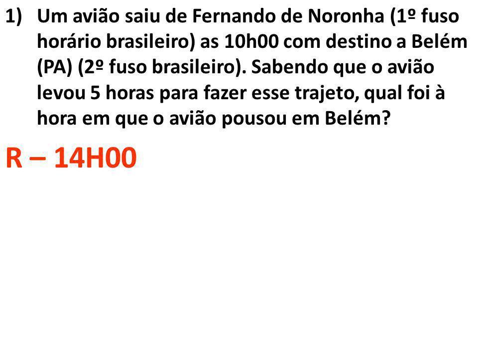 Um avião saiu de Fernando de Noronha (1º fuso horário brasileiro) as 10h00 com destino a Belém (PA) (2º fuso brasileiro). Sabendo que o avião levou 5 horas para fazer esse trajeto, qual foi à hora em que o avião pousou em Belém