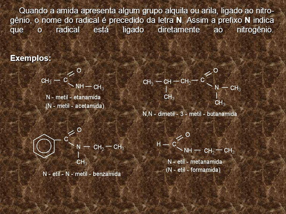 Quando a amida apresenta algum grupo alquila ou arila, ligado ao nitrogênio, o nome do radical é precedido da letra N.