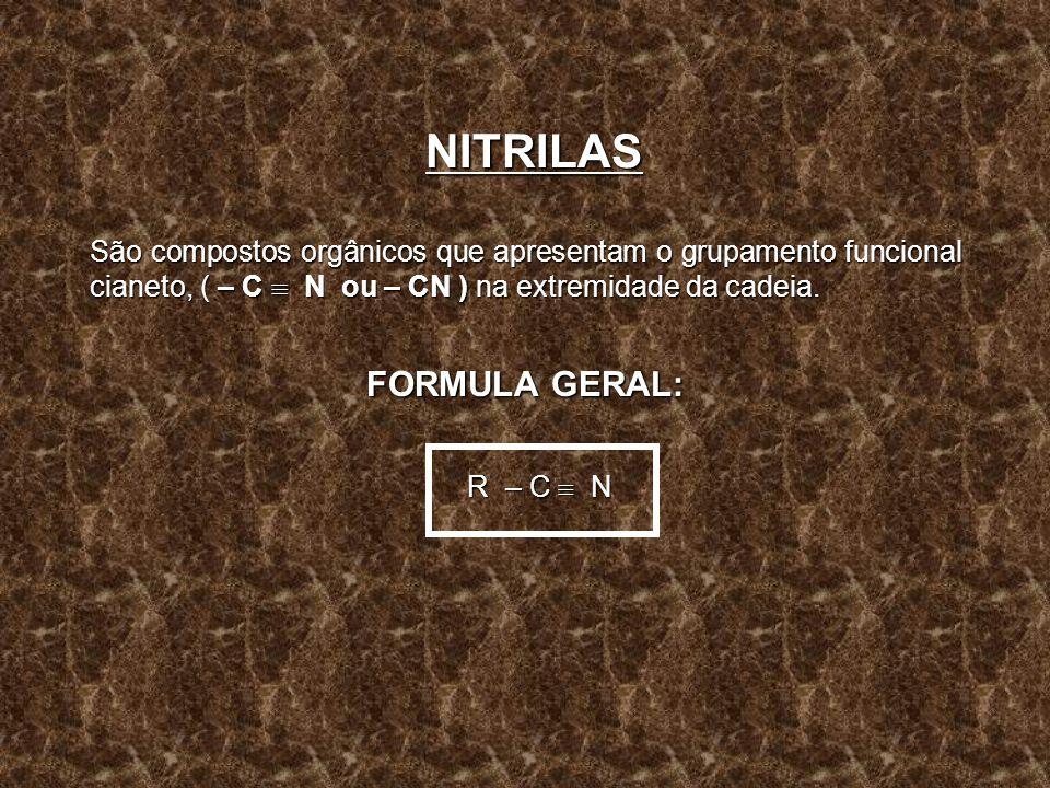 NITRILAS FORMULA GERAL: R – C  N