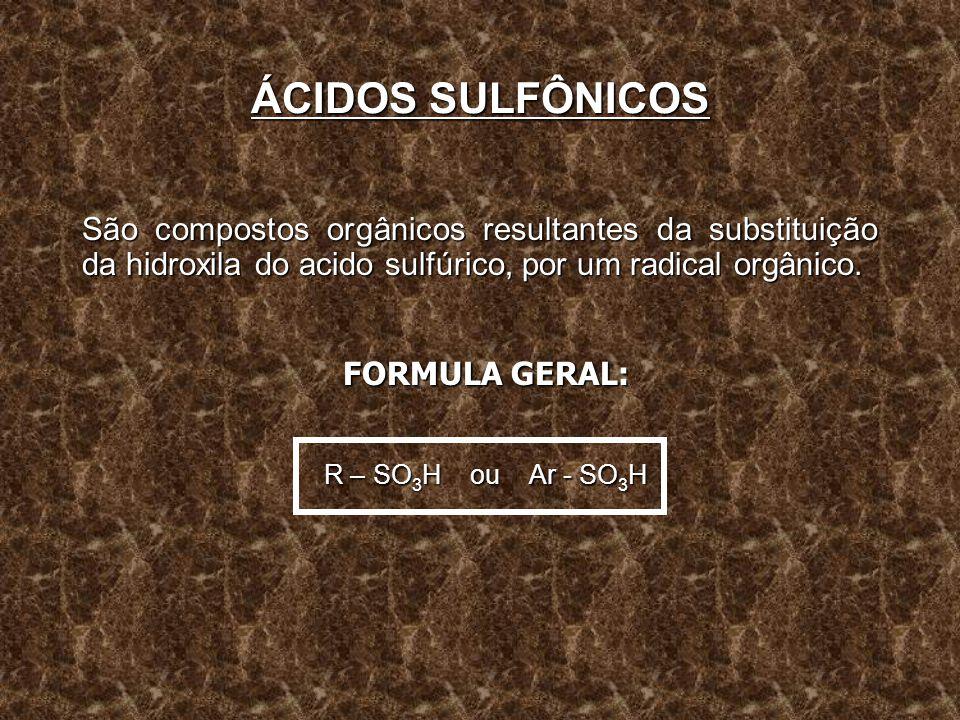 ÁCIDOS SULFÔNICOS FORMULA GERAL: R – SO3H ou Ar - SO3H