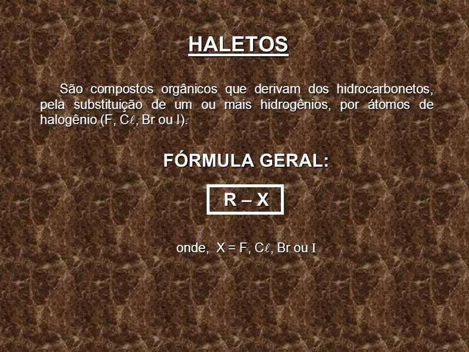 HALETOS FÓRMULA GERAL: R – X