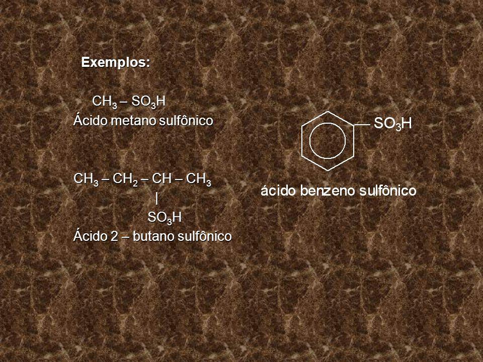 Exemplos: CH3 – SO3H. Ácido metano sulfônico.