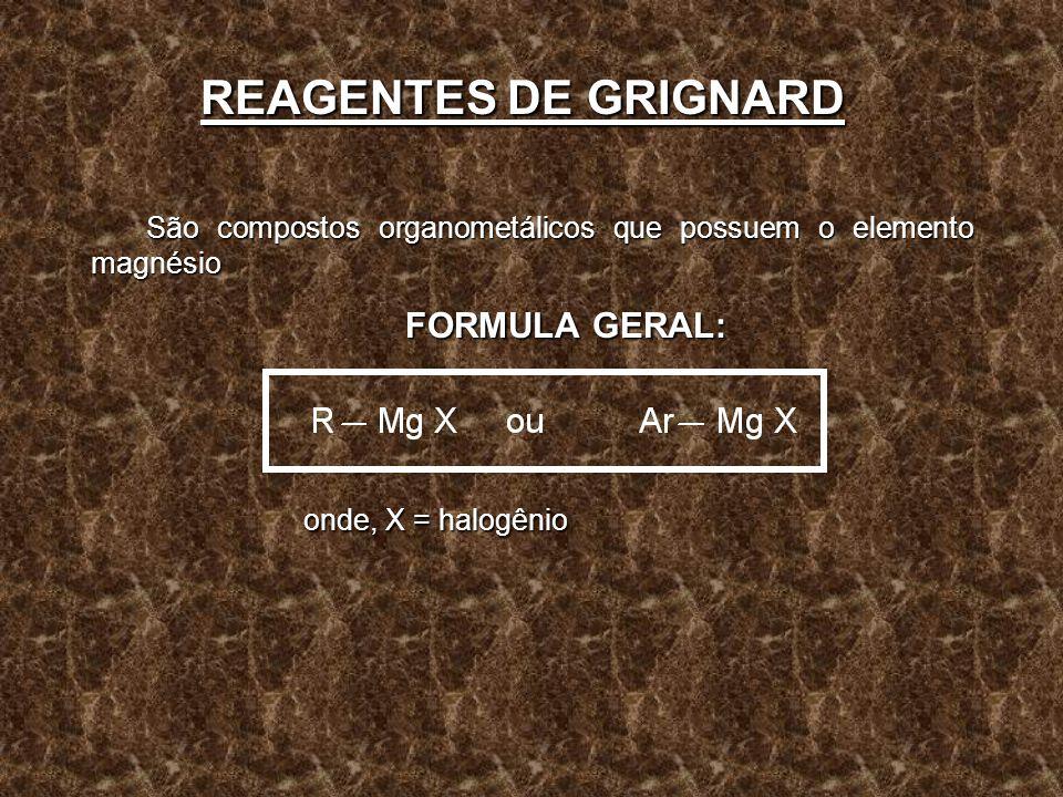 REAGENTES DE GRIGNARD FORMULA GERAL: onde, X = halogênio