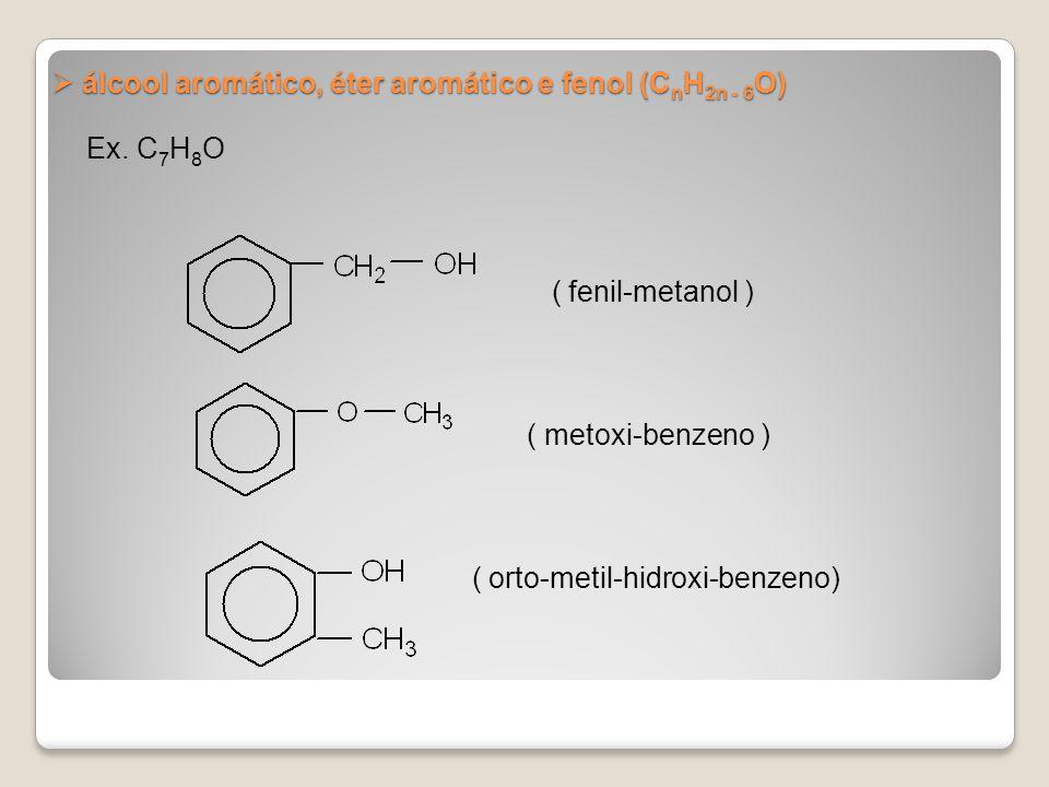 álcool aromático, éter aromático e fenol (CnH2n - 6O)