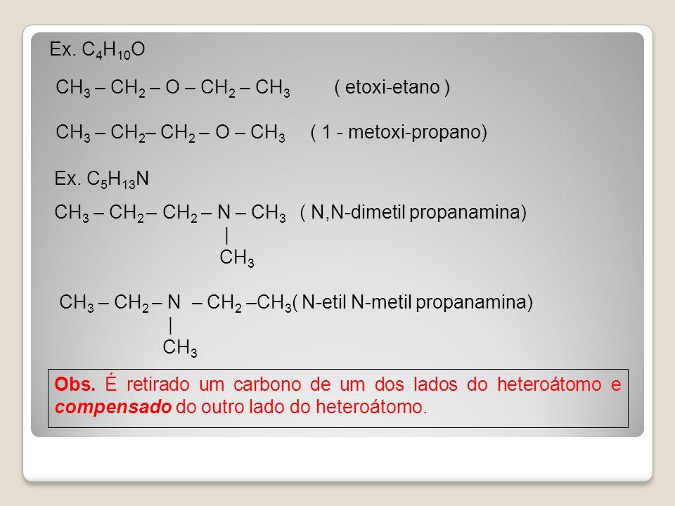 Ex. C4H10O CH3 – CH2 – O – CH2 – CH3 ( etoxi-etano ) CH3 – CH2– CH2 – O – CH3 ( 1 - metoxi-propano)