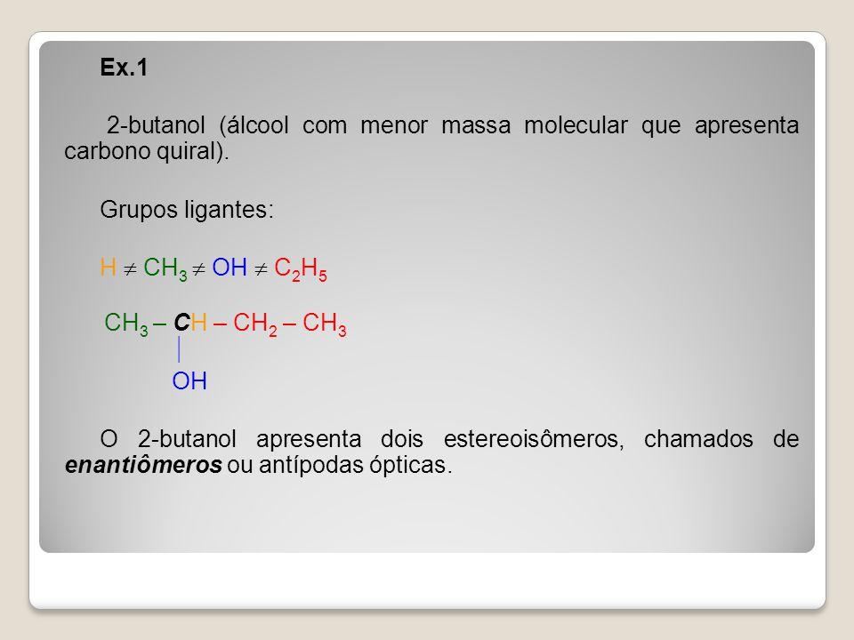 Ex.1 2-butanol (álcool com menor massa molecular que apresenta carbono quiral).