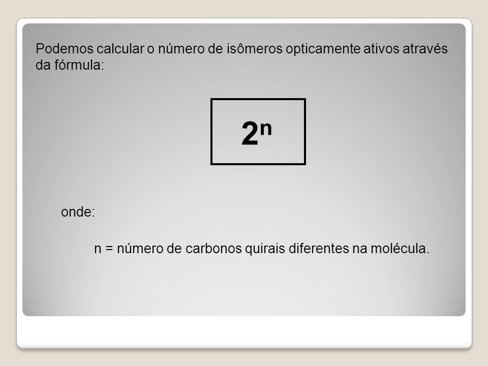 Podemos calcular o número de isômeros opticamente ativos através da fórmula: