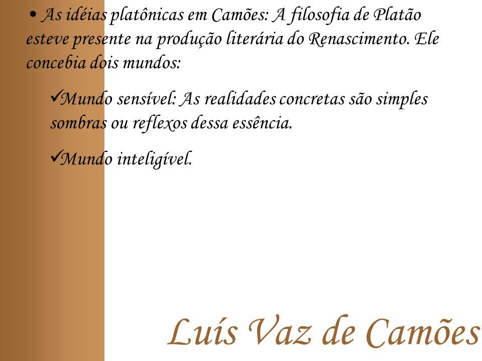 As idéias platônicas em Camões: A filosofia de Platão esteve presente na produção literária do Renascimento. Ele concebia dois mundos: