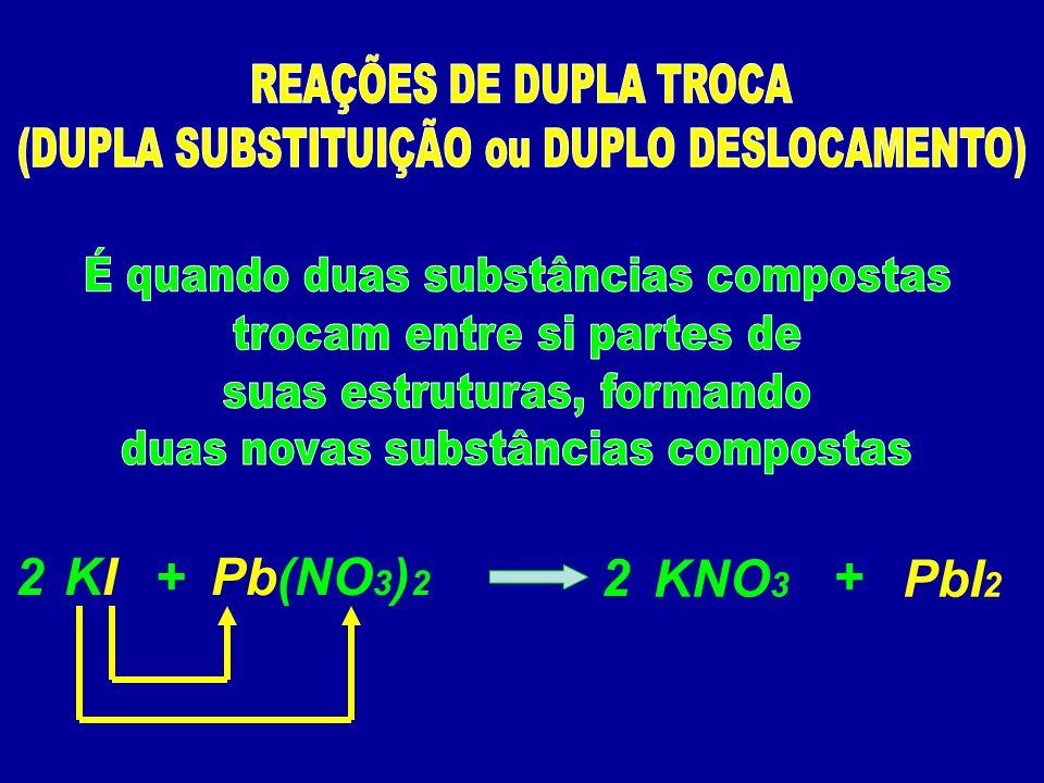 2 KI + Pb(NO3)2 2 KNO3 + PbI2 É quando duas substâncias compostas