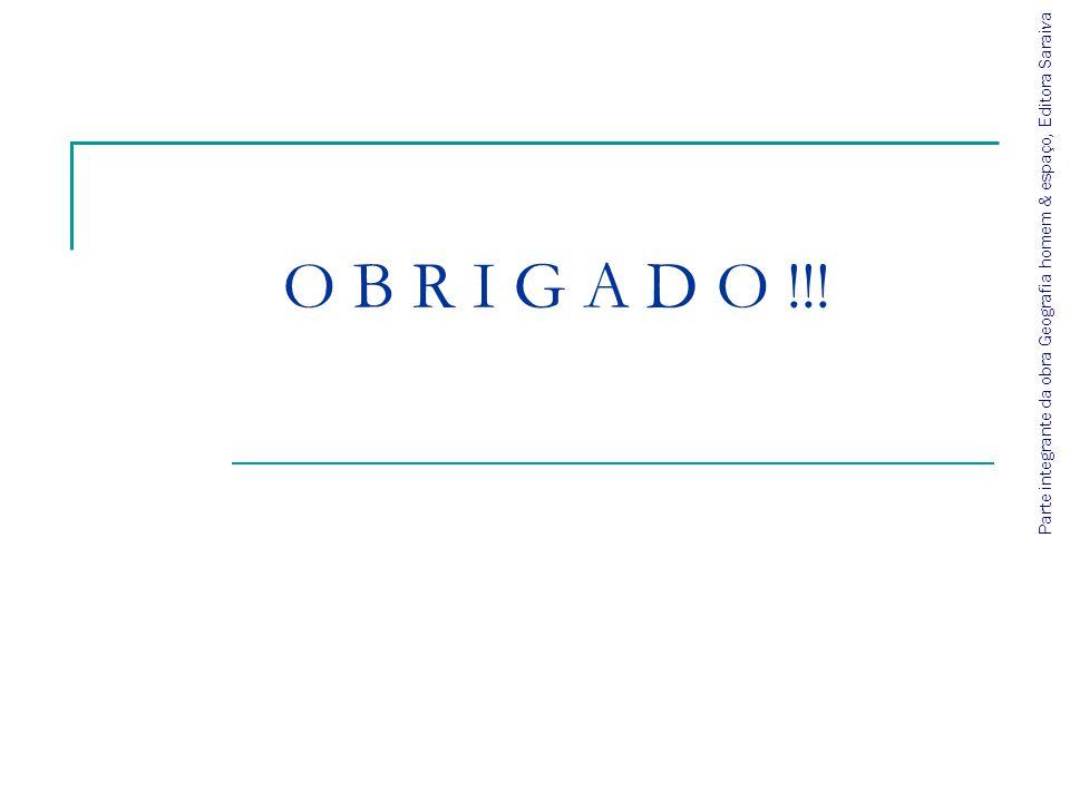 O B R I G A D O !!! Parte integrante da obra Geografia homem & espaço, Editora Saraiva