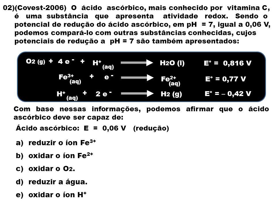a) reduzir o íon Fe3+ b) oxidar o íon Fe2+ c) oxidar o O2.