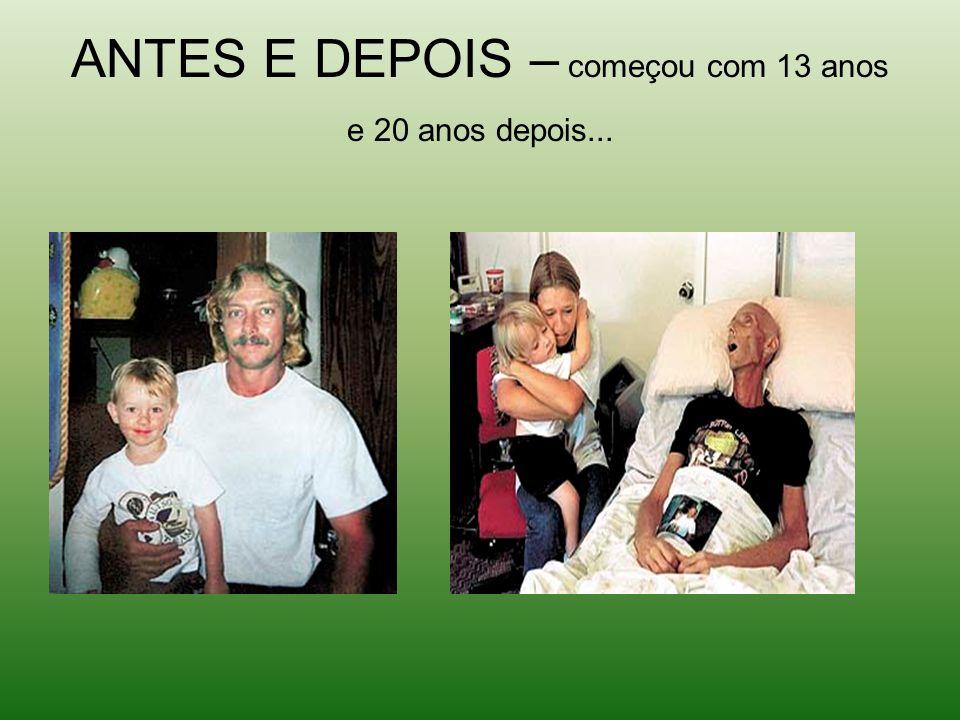 ANTES E DEPOIS – começou com 13 anos e 20 anos depois...