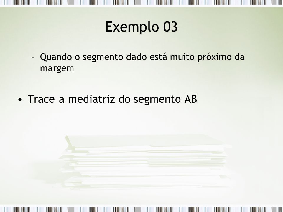 Exemplo 03 Trace a mediatriz do segmento AB
