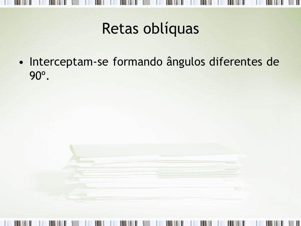 Retas oblíquas Interceptam-se formando ângulos diferentes de 90º.