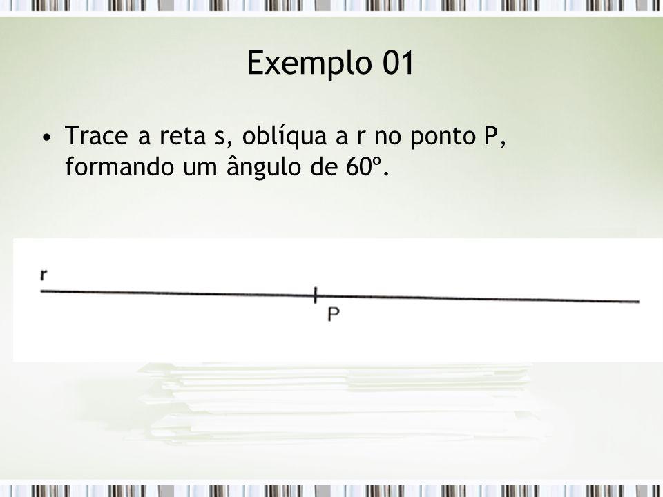 Exemplo 01 Trace a reta s, oblíqua a r no ponto P, formando um ângulo de 60º.