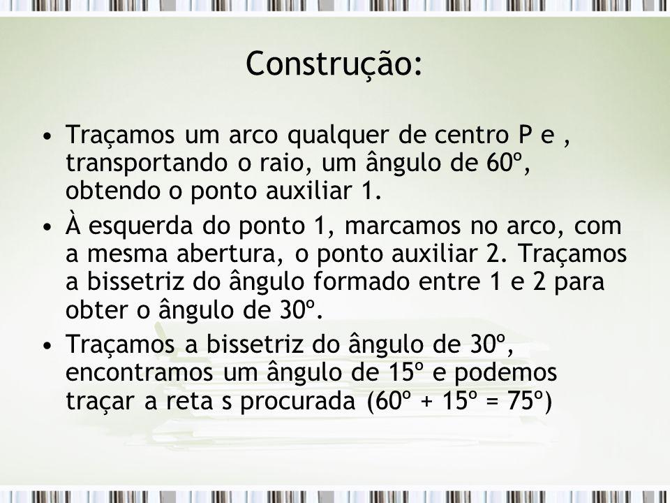 Construção: Traçamos um arco qualquer de centro P e , transportando o raio, um ângulo de 60º, obtendo o ponto auxiliar 1.