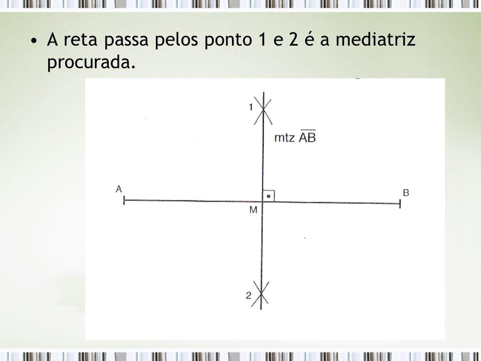 A reta passa pelos ponto 1 e 2 é a mediatriz procurada.