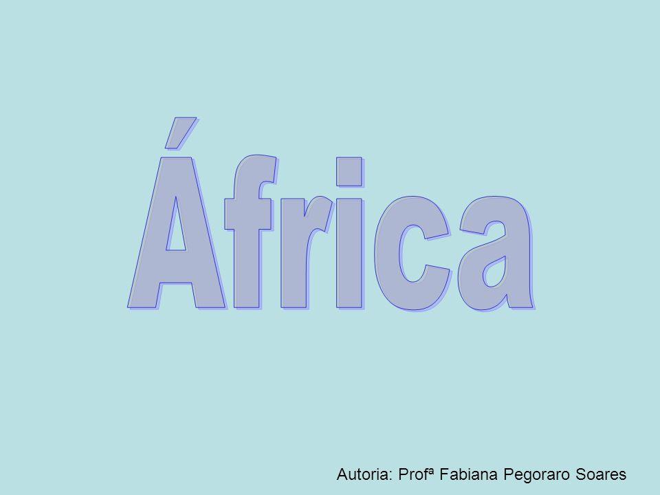 África Autoria: Profª Fabiana Pegoraro Soares