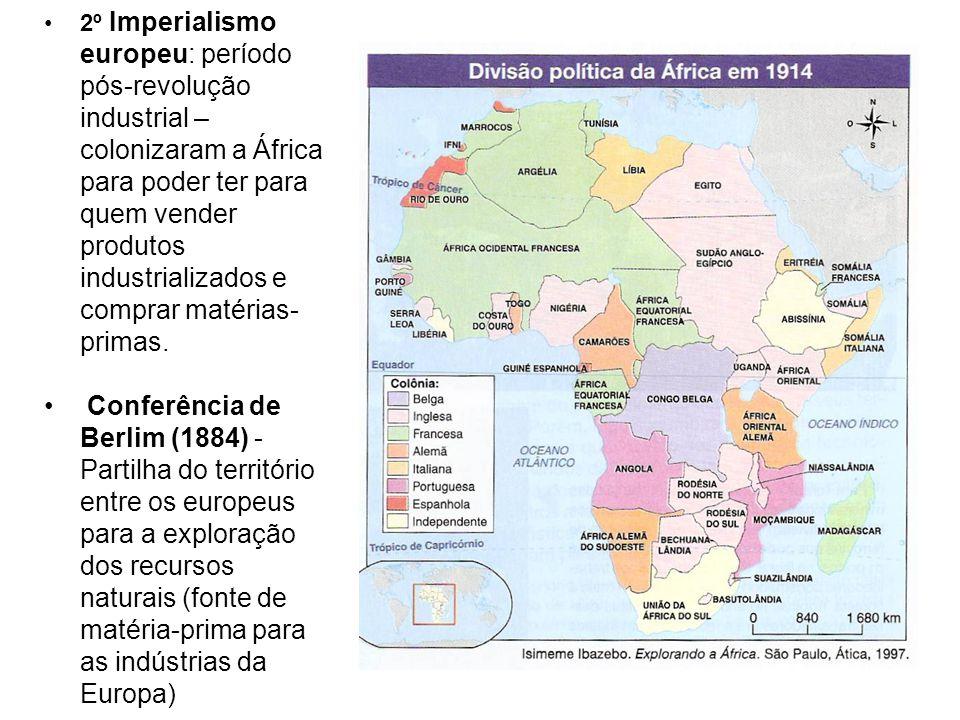 2º Imperialismo europeu: período pós-revolução industrial – colonizaram a África para poder ter para quem vender produtos industrializados e comprar matérias-primas.