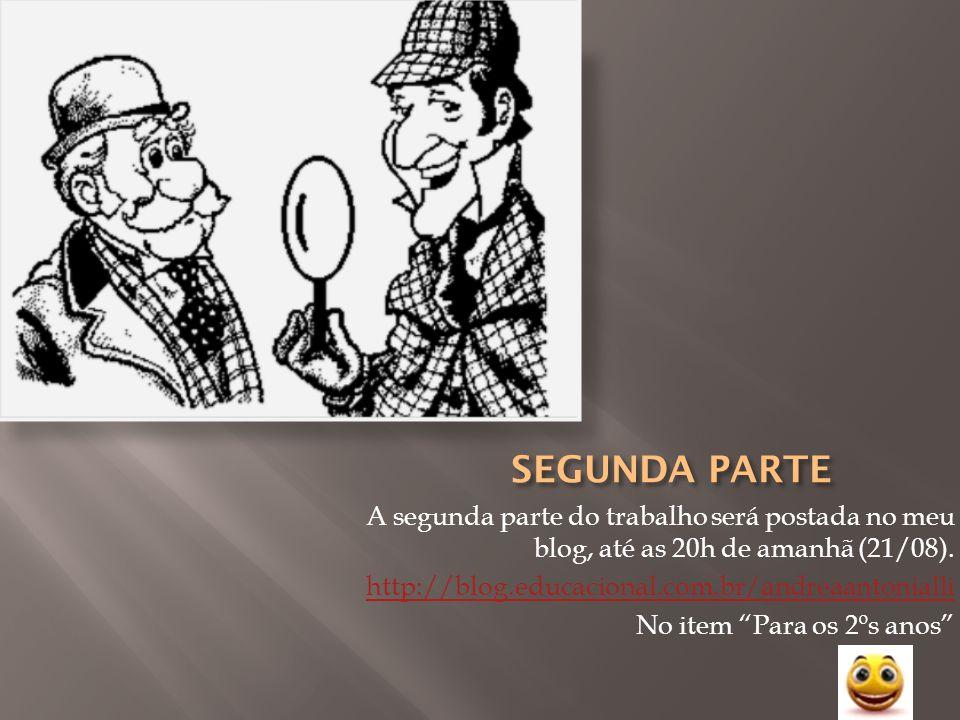 SEGUNDA PARTE A segunda parte do trabalho será postada no meu blog, até as 20h de amanhã (21/08). http://blog.educacional.com.br/andreaantonialli.