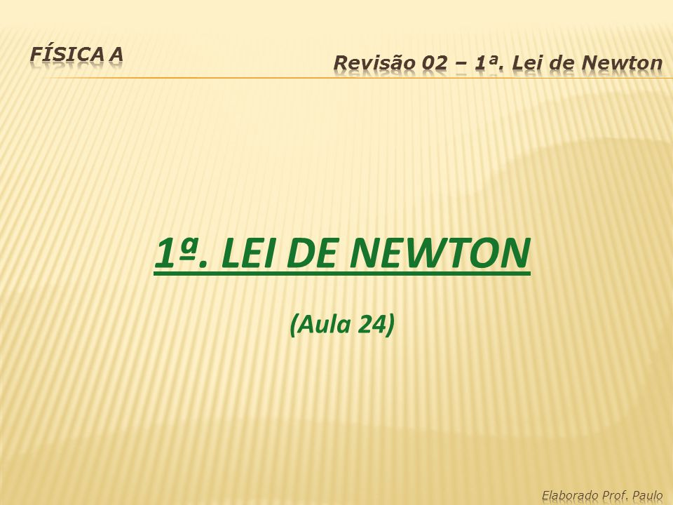 1ª. LEI DE NEWTON (Aula 24) Física A Revisão 02 – 1ª. Lei de Newton
