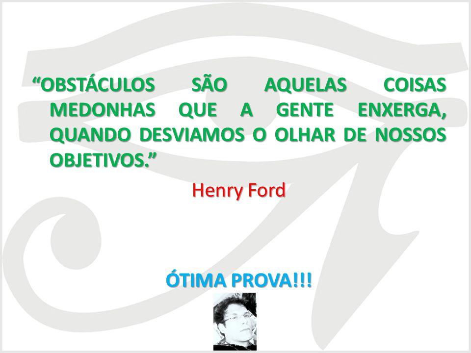 OBSTÁCULOS SÃO AQUELAS COISAS MEDONHAS QUE A GENTE ENXERGA, QUANDO DESVIAMOS O OLHAR DE NOSSOS OBJETIVOS. Henry Ford ÓTIMA PROVA!!!