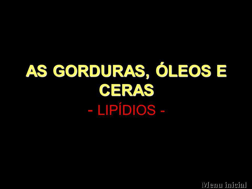 AS GORDURAS, ÓLEOS E CERAS - LIPÍDIOS -