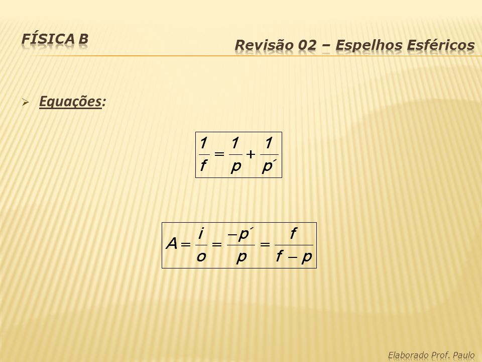 Equações: Física B Revisão 02 – Espelhos Esféricos