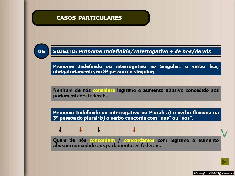 CASOS PARTICULARES 06. SUJEITO: Pronome Indefinido/Interrogativo + de nós/de vós.