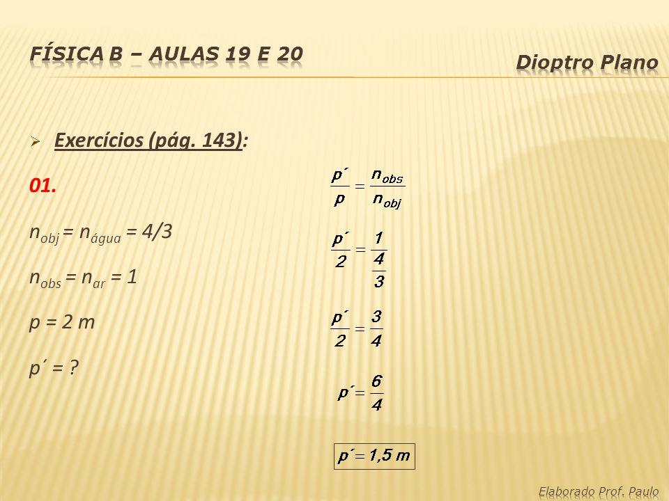 Exercícios (pág. 143): 01. nobj = nágua = 4/3 nobs = nar = 1 p = 2 m