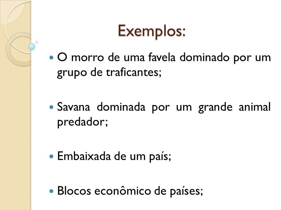 Exemplos: O morro de uma favela dominado por um grupo de traficantes;