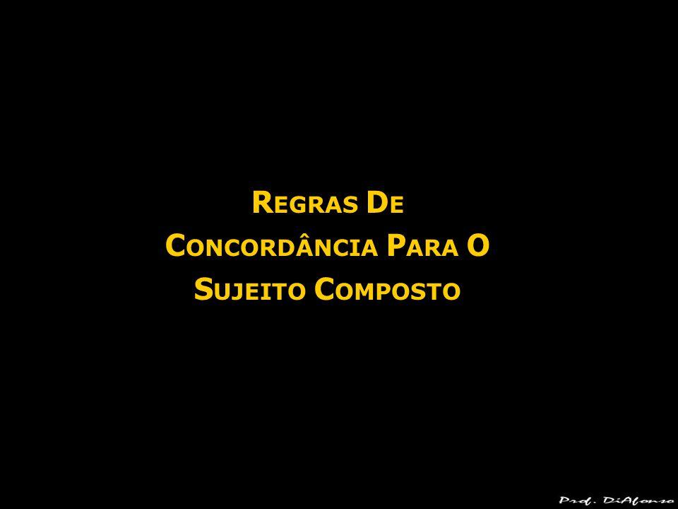 REGRAS DE CONCORDÂNCIA PARA O SUJEITO COMPOSTO