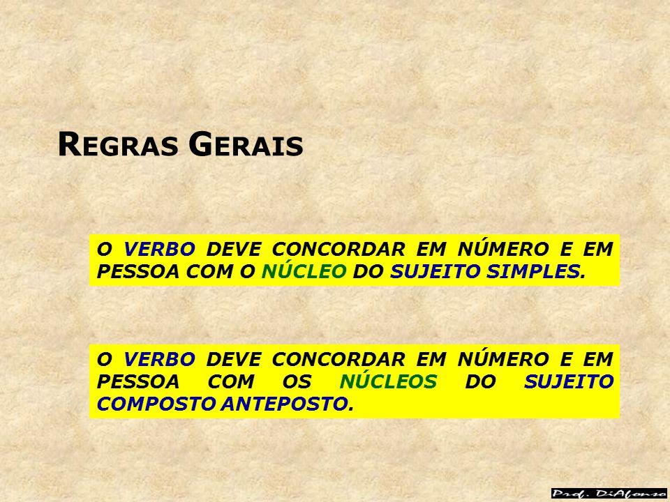 REGRAS GERAIS O VERBO DEVE CONCORDAR EM NÚMERO E EM PESSOA COM O NÚCLEO DO SUJEITO SIMPLES.