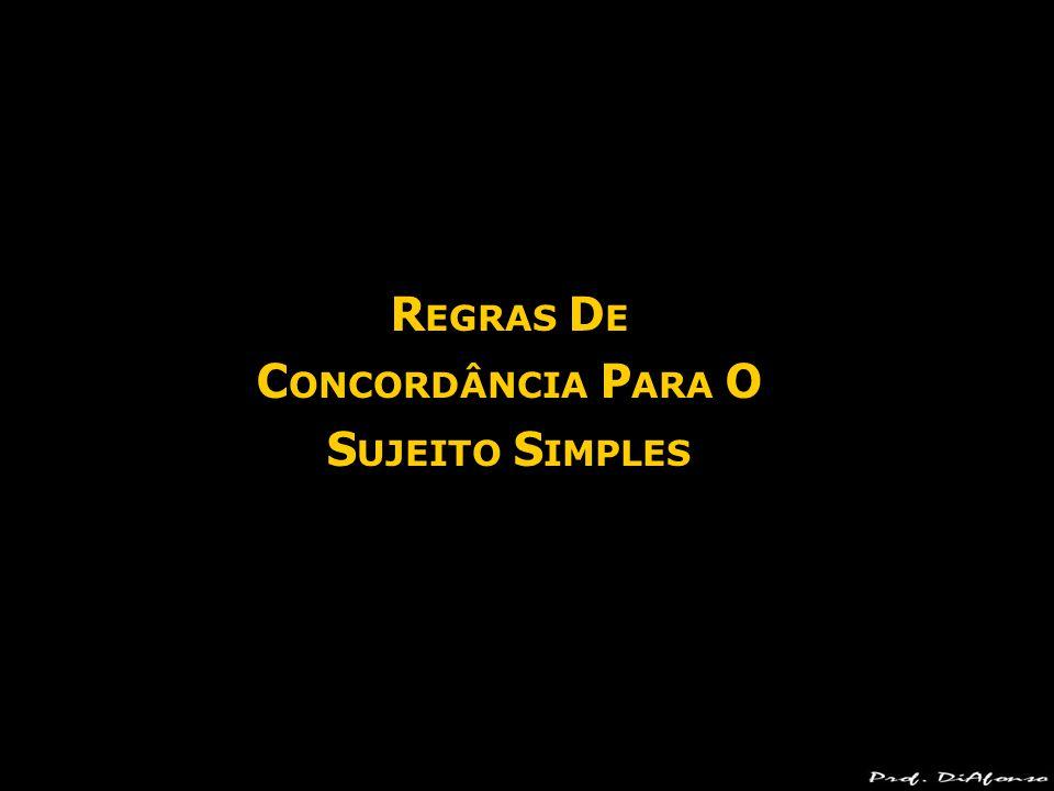 REGRAS DE CONCORDÂNCIA PARA O SUJEITO SIMPLES