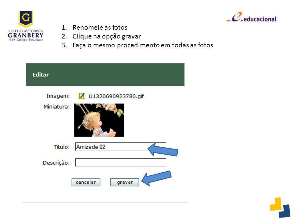 Renomeie as fotos Clique na opção gravar Faça o mesmo procedimento em todas as fotos