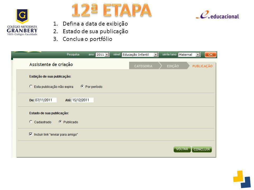 12ª ETAPA Defina a data de exibição Estado de sua publicação