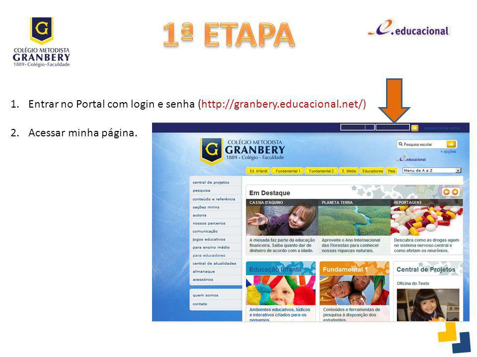 1ª ETAPA Entrar no Portal com login e senha (http://granbery.educacional.net/) Acessar minha página.