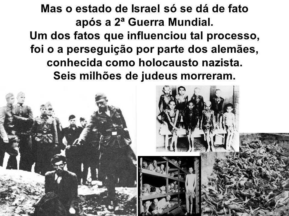 Mas o estado de Israel só se dá de fato após a 2ª Guerra Mundial.