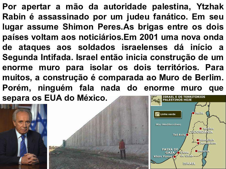 Por apertar a mão da autoridade palestina, Ytzhak Rabin é assassinado por um judeu fanático.