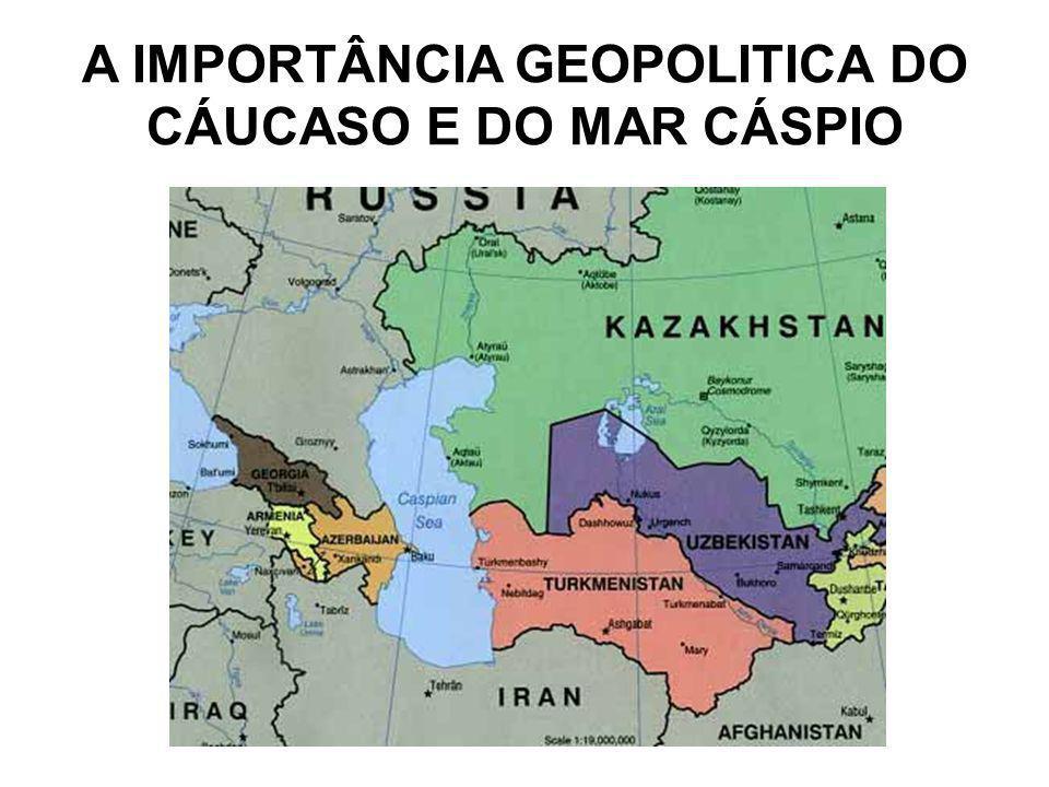 A IMPORTÂNCIA GEOPOLITICA DO CÁUCASO E DO MAR CÁSPIO